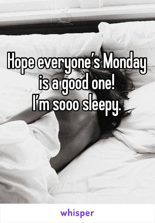 Hope everyone's Monday is a good one! I'm sooo sleepy.