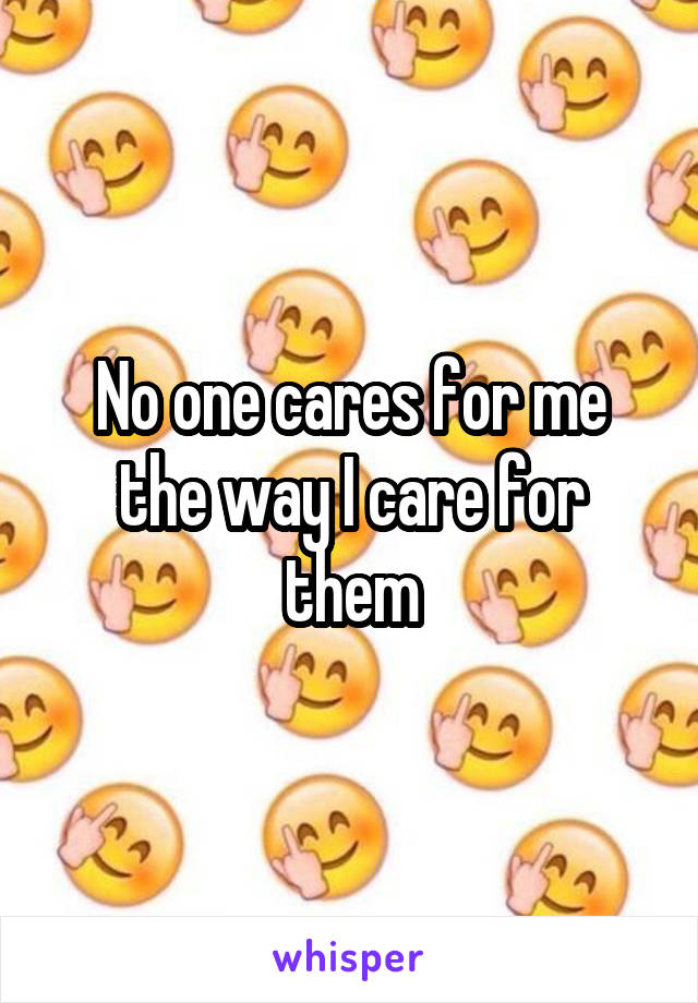 No one cares for me the way I care for them