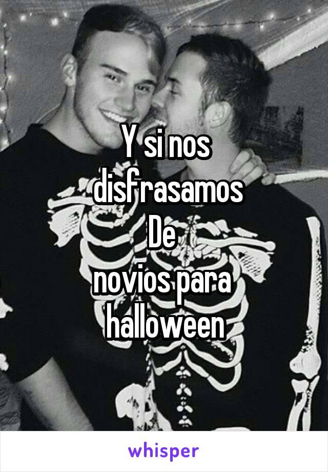 Y si nos  disfrasamos De  novios para  halloween
