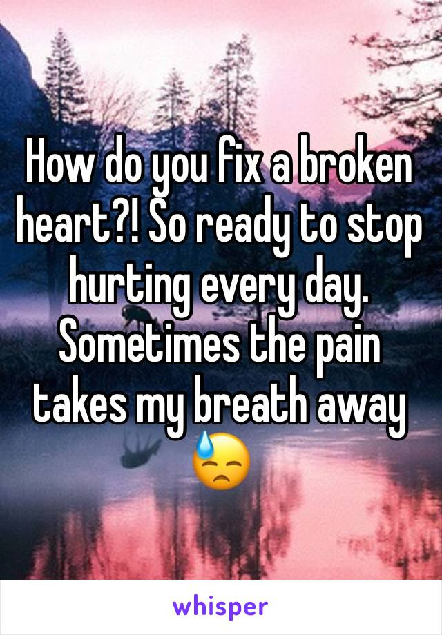 How do you fix a broken heart?! So ready to stop hurting every day. Sometimes the pain takes my breath away 😓