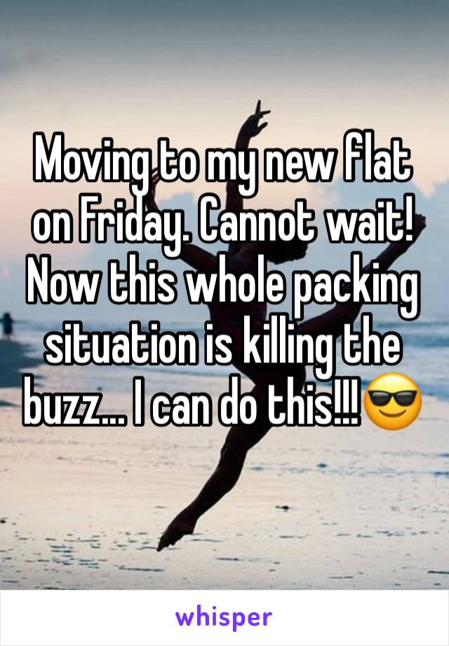 Moving to my new flat on Friday. Cannot wait! Now this whole packing situation is killing the buzz... I can do this!!!😎