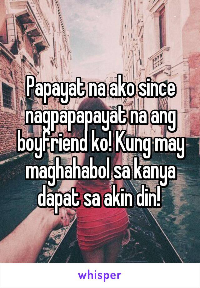 Papayat na ako since nagpapapayat na ang boyfriend ko! Kung may maghahabol sa kanya dapat sa akin din!
