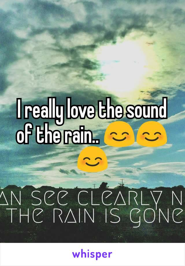 I really love the sound of the rain.. 😊😊😊