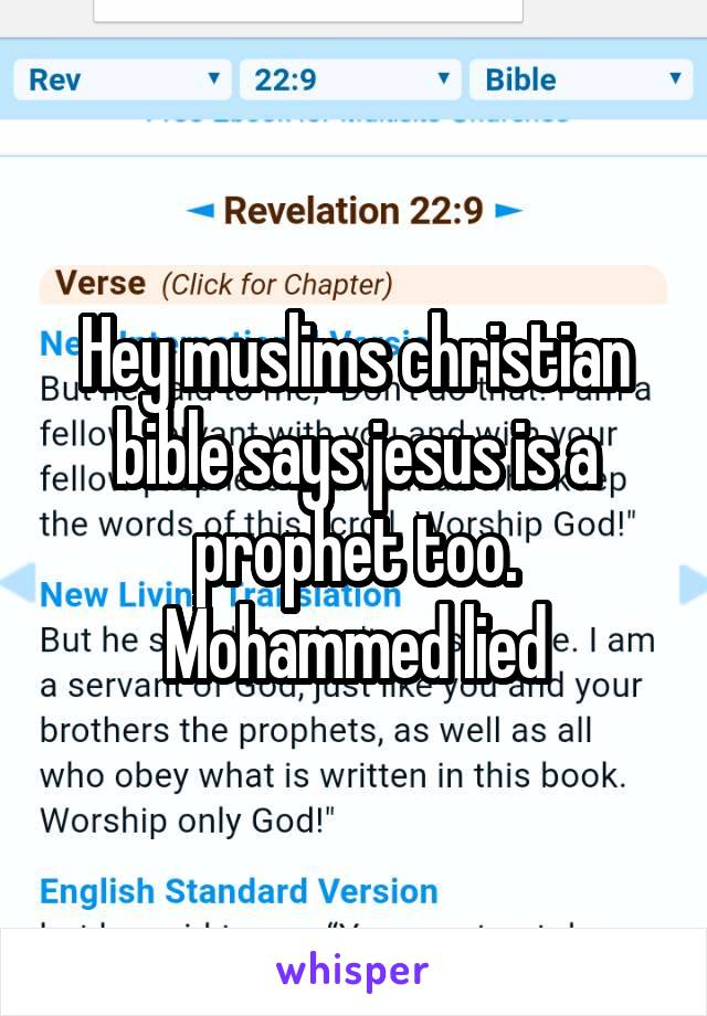 Hey muslims christian bible says jesus is a prophet too. Mohammed lied