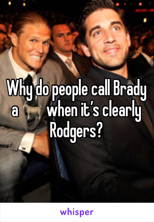 Why do people call Brady a 🐐 when it's clearly Rodgers?