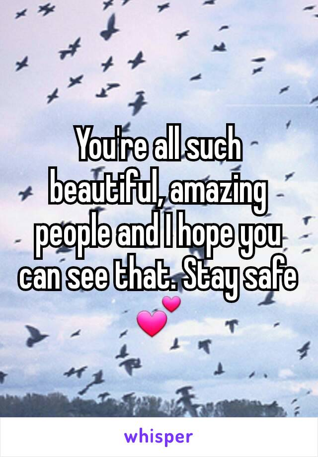 You're all such beautiful, amazing people and I hope you can see that. Stay safe 💕