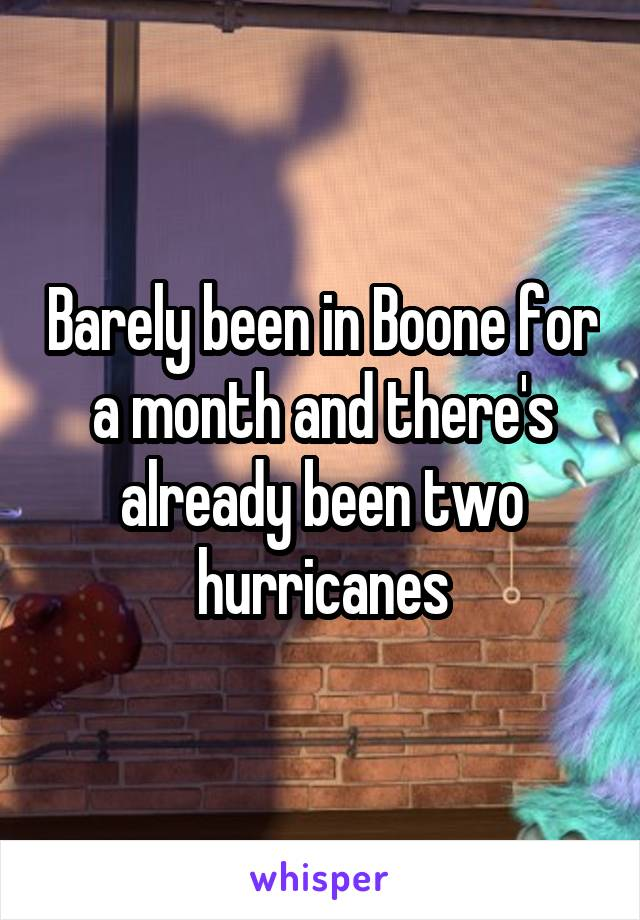 Barely been in Boone for a month and there's already been two hurricanes