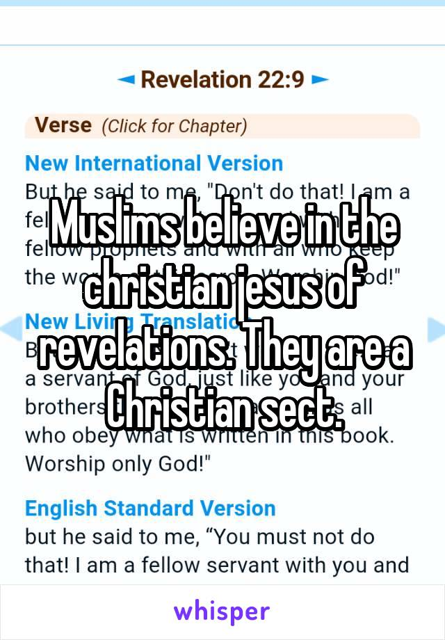 Muslims believe in the christian jesus of revelations. They are a Christian sect.