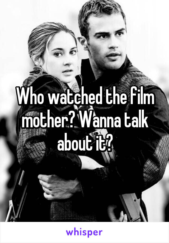 Who watched the film mother? Wanna talk about it?