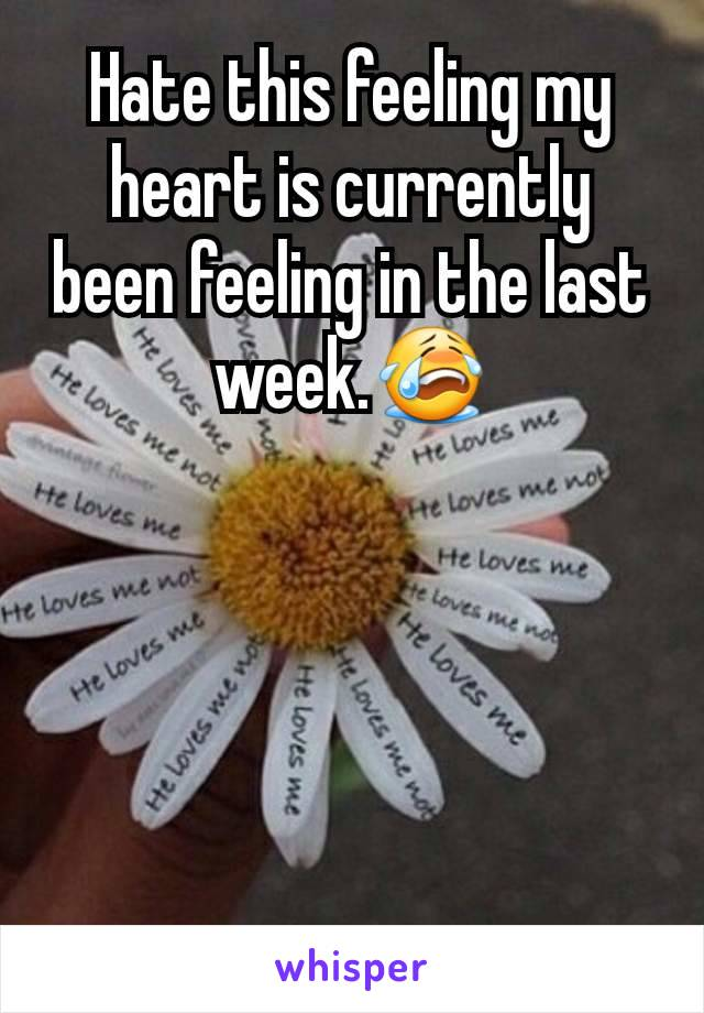 Hate this feeling my heart is currently been feeling in the last week.😭