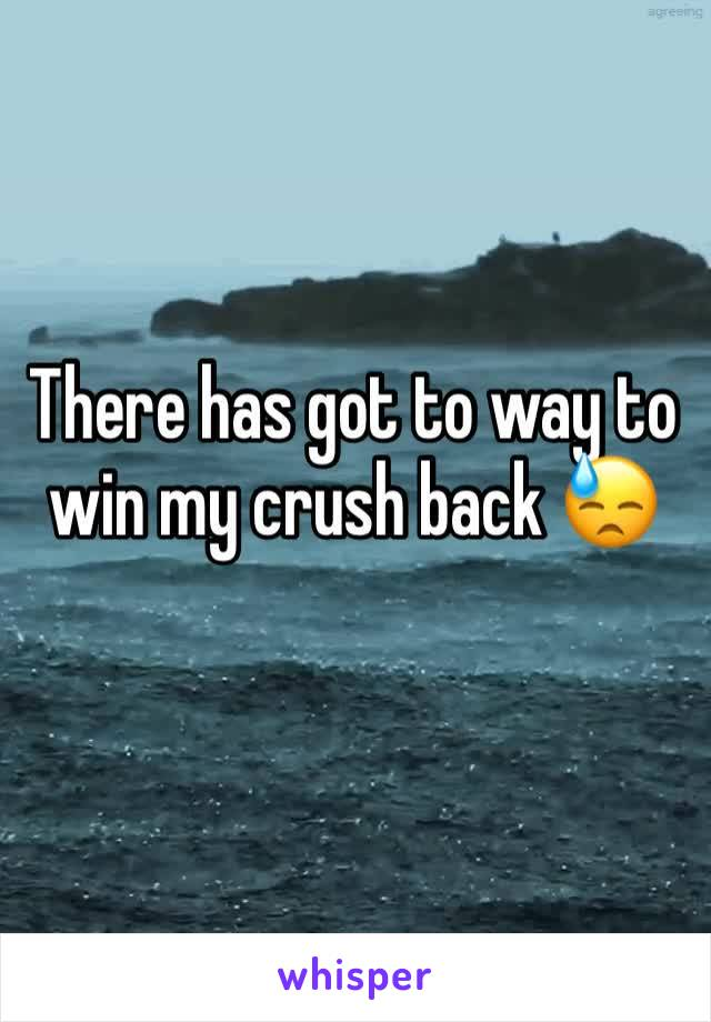 There has got to way to win my crush back 😓