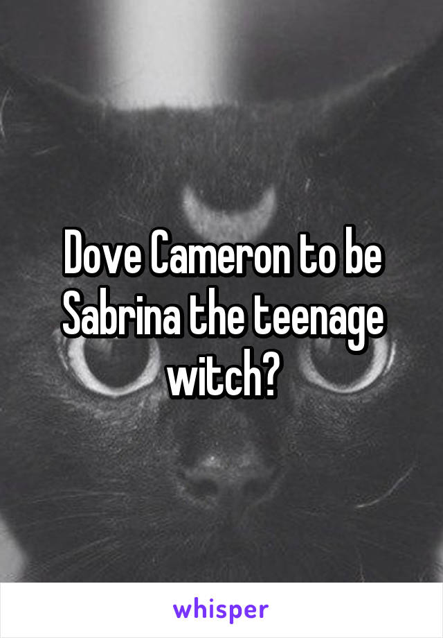 Dove Cameron to be Sabrina the teenage witch?