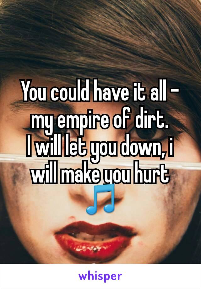 You could have it all - my empire of dirt. I will let you down, i will make you hurt 🎵