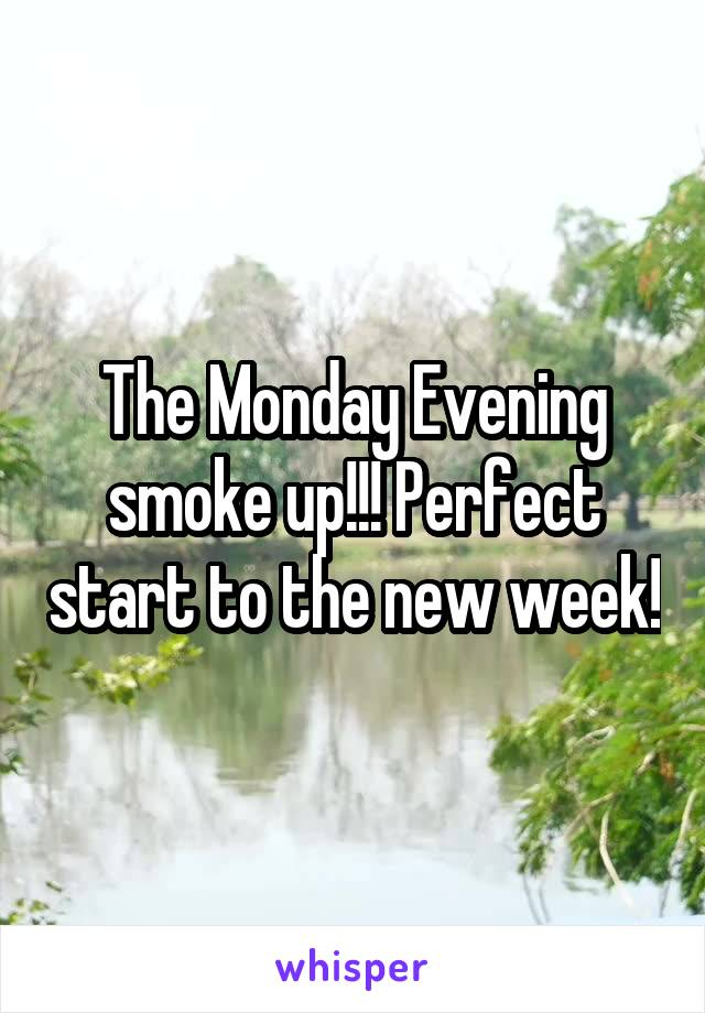 The Monday Evening smoke up!!! Perfect start to the new week!