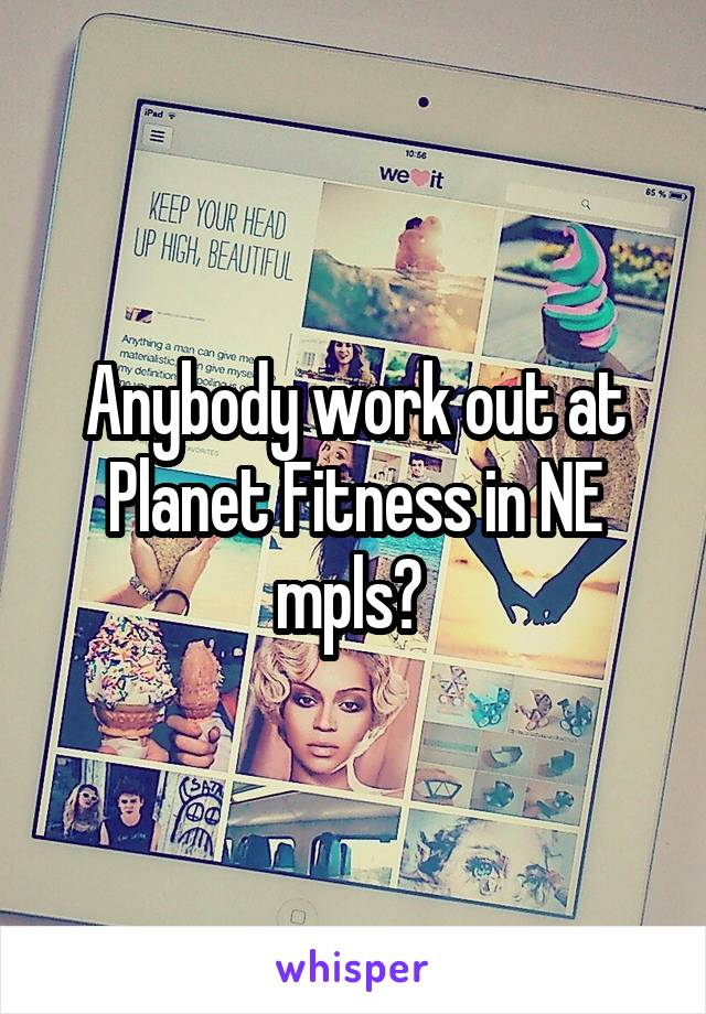 Anybody work out at Planet Fitness in NE mpls?