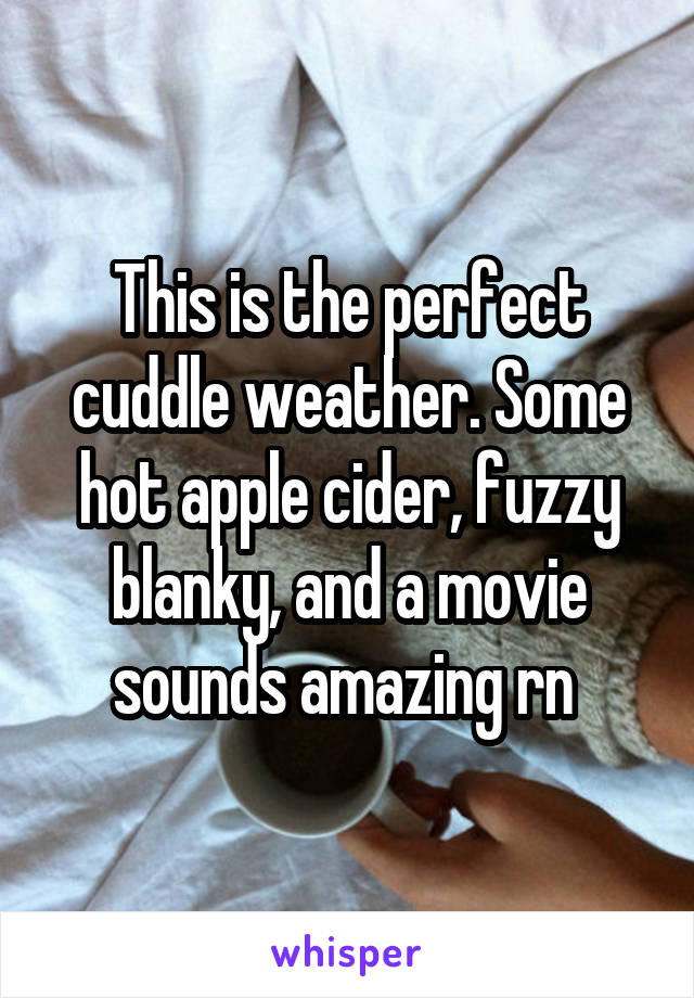 This is the perfect cuddle weather. Some hot apple cider, fuzzy blanky, and a movie sounds amazing rn