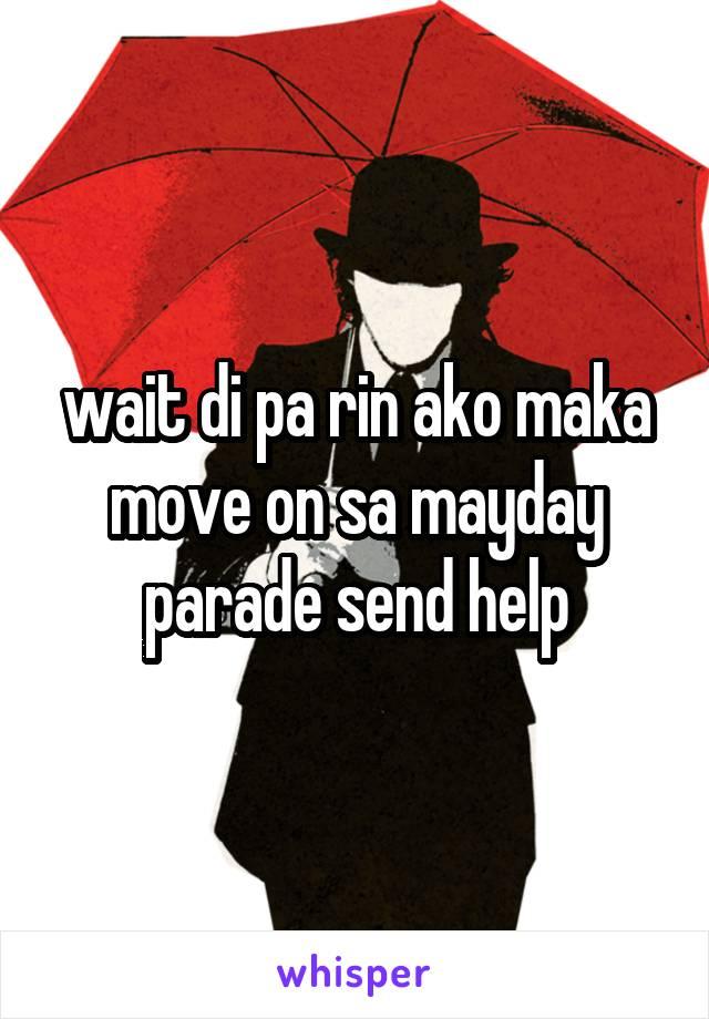 wait di pa rin ako maka move on sa mayday parade send help