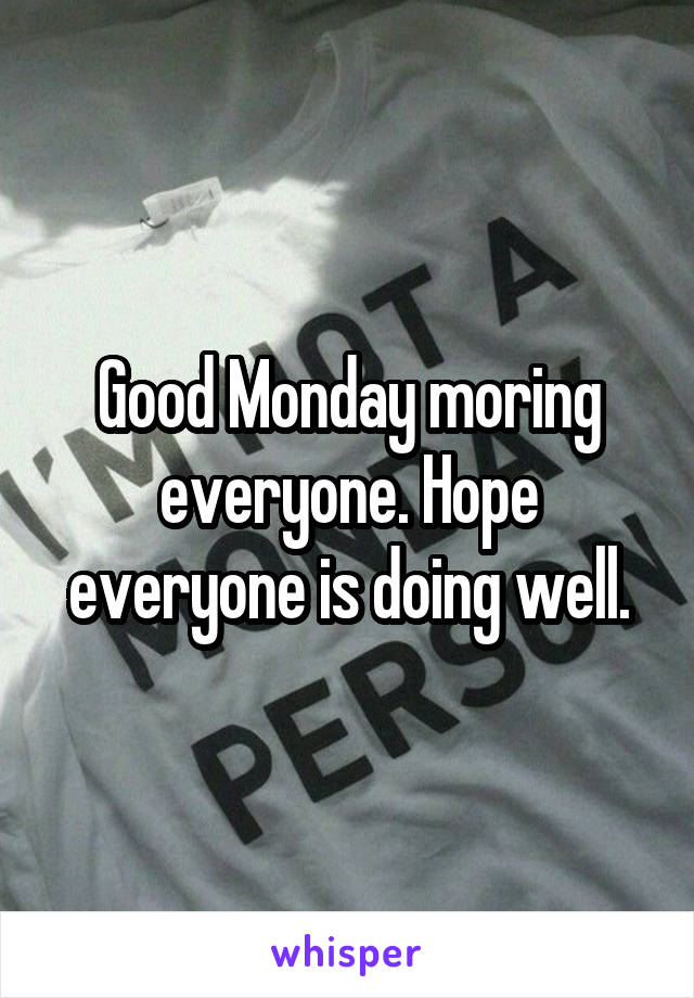 Good Monday moring everyone. Hope everyone is doing well.