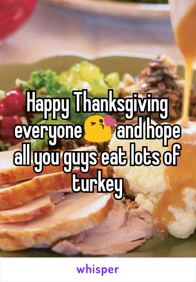 Happy Thanksgiving  everyone😘and hope all you guys eat lots of turkey