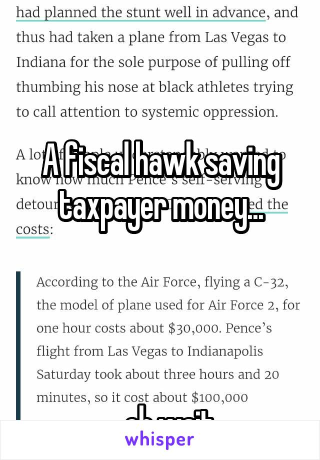 A fiscal hawk saving taxpayer money...     ...oh wait