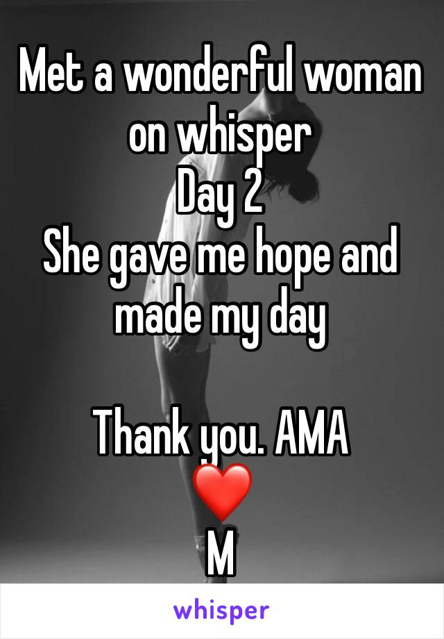 Met a wonderful woman on whisper Day 2 She gave me hope and made my day  Thank you. AMA ❤️ M