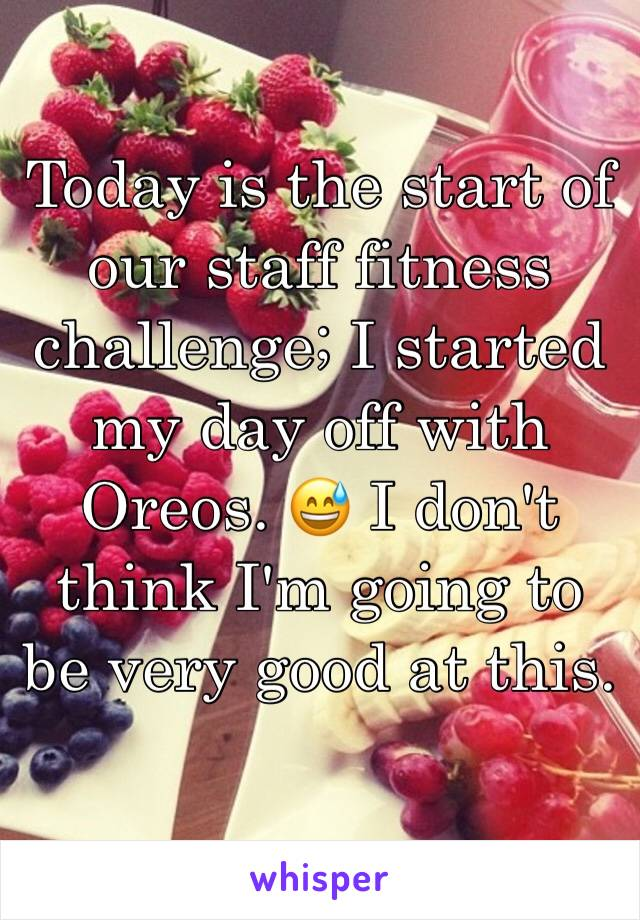 Today is the start of our staff fitness challenge; I started my day off with Oreos. 😅 I don't think I'm going to be very good at this.
