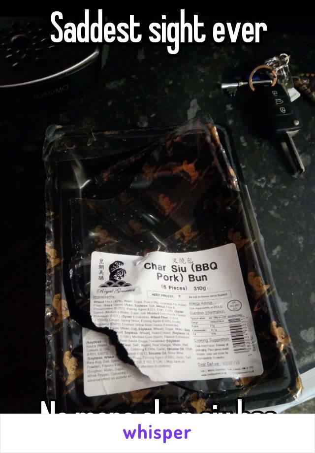 Saddest sight ever         No more char siu bao