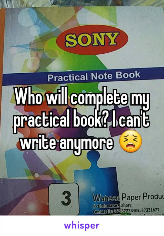 Who will complete my practical book? I can't write anymore 😣