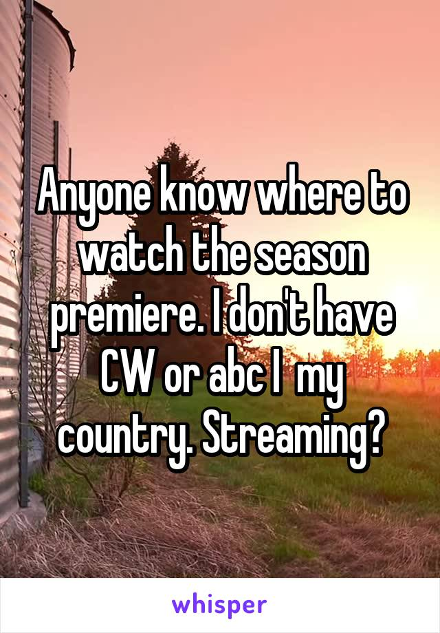 Anyone know where to watch the season premiere. I don't have CW or abc I  my country. Streaming?