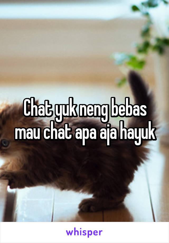 Chat yuk neng bebas mau chat apa aja hayuk