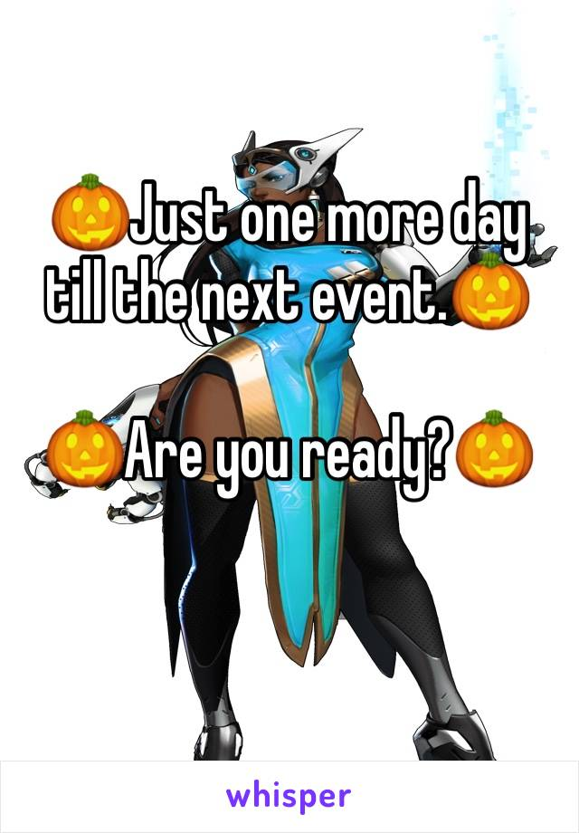 🎃Just one more day till the next event.🎃  🎃Are you ready?🎃