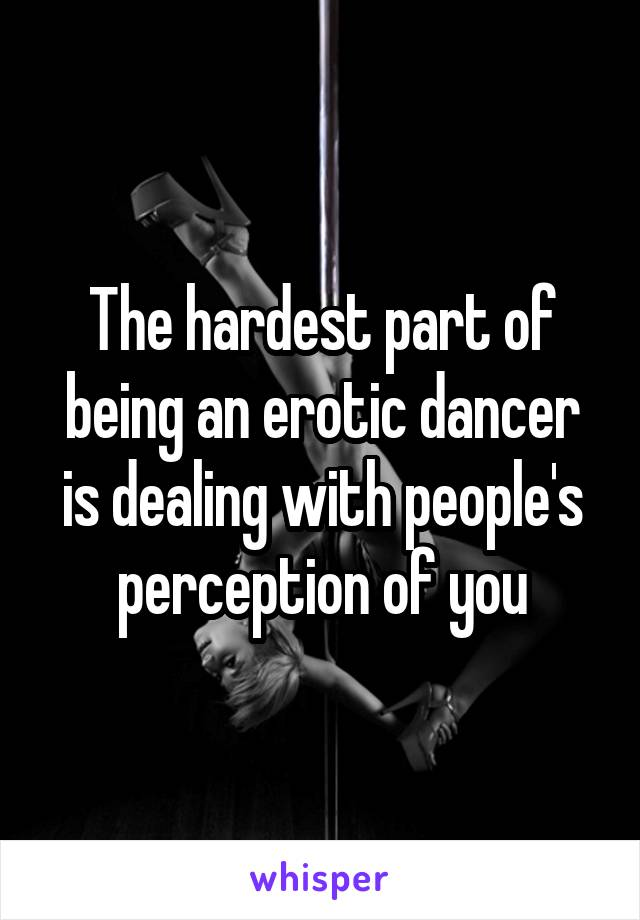 The hardest part of being an erotic dancer is dealing with people's perception of you