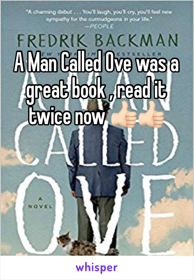 A Man Called Ove was a great book , read it twice now 👍🏻👍🏻