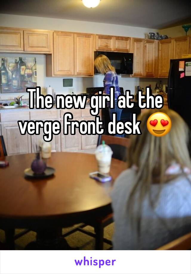 The new girl at the verge front desk 😍