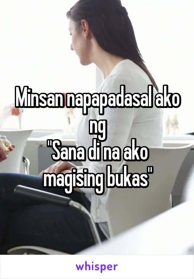 """Minsan napapadasal ako ng """"Sana di na ako magising bukas"""""""