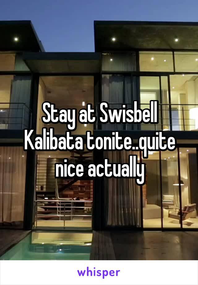 Stay at Swisbell Kalibata tonite..quite nice actually