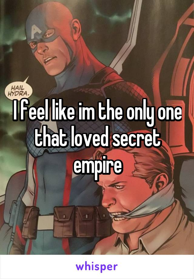 I feel like im the only one that loved secret empire