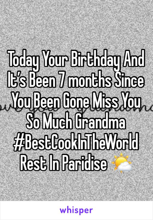 Today Your Birthday And It's Been 7 months Since You Been Gone Miss You So Much Grandma #BestCookInTheWorld Rest In Paridise 🌤