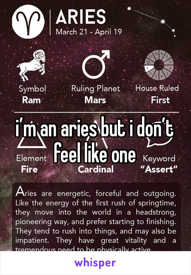 i'm an aries but i don't feel like one