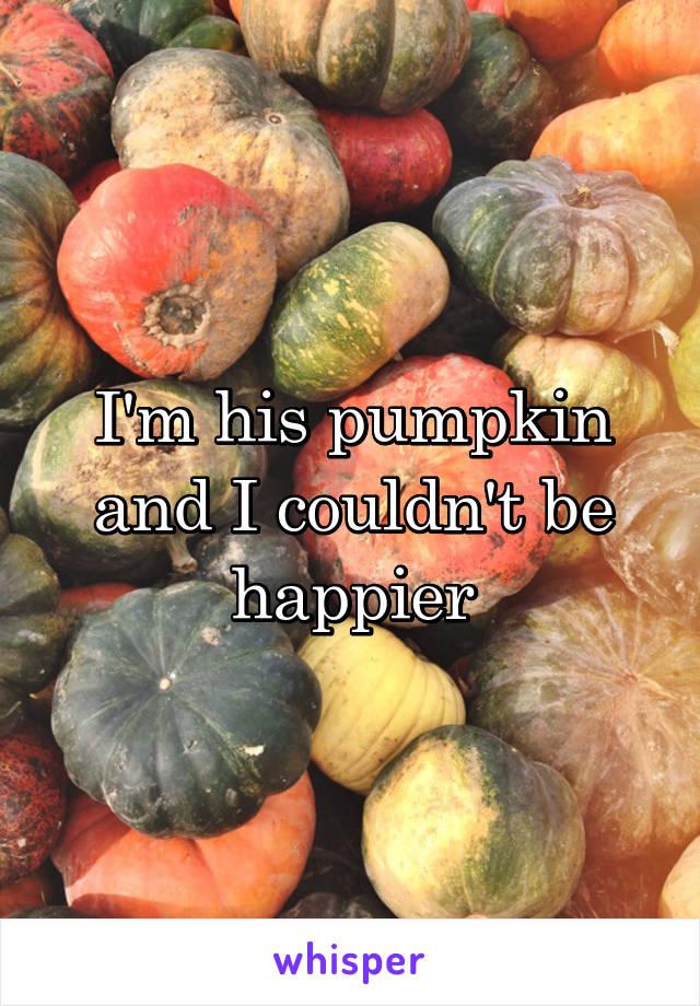 I'm his pumpkin and I couldn't be happier