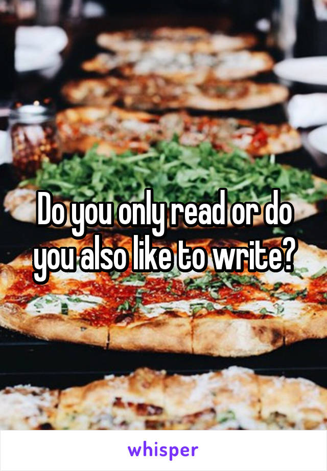 Do you only read or do you also like to write?