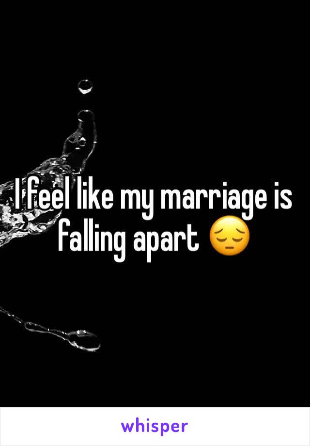I feel like my marriage is falling apart 😔