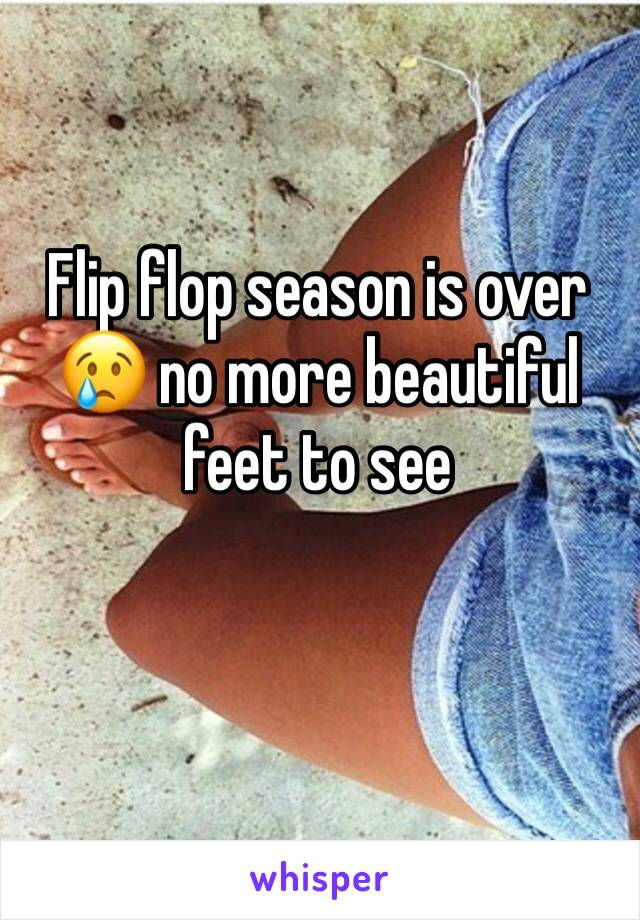 Flip flop season is over 😢 no more beautiful feet to see