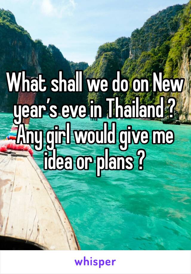 What shall we do on New year's eve in Thailand ?  Any girl would give me idea or plans ?
