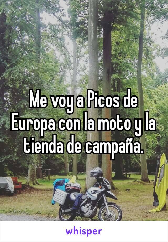 Me voy a Picos de Europa con la moto y la tienda de campaña.