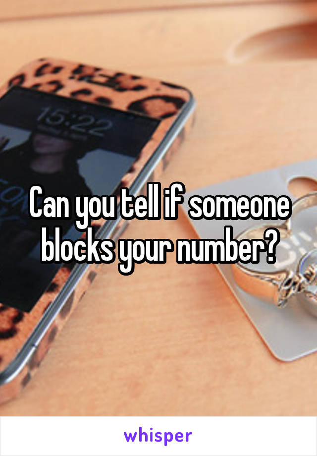 Can you tell if someone blocks your number?