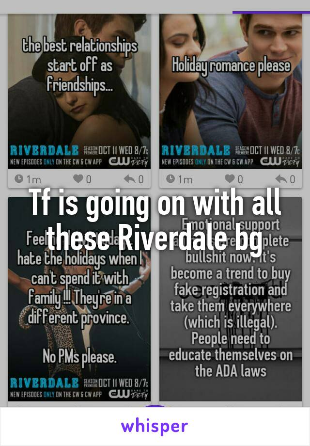 Tf is going on with all these Riverdale bg