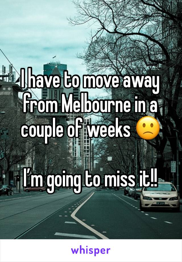 I have to move away from Melbourne in a couple of weeks 🙁  I'm going to miss it!!