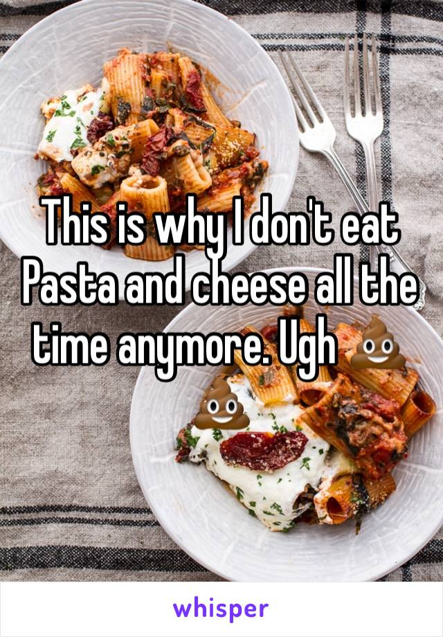 This is why I don't eat Pasta and cheese all the time anymore. Ugh 💩💩