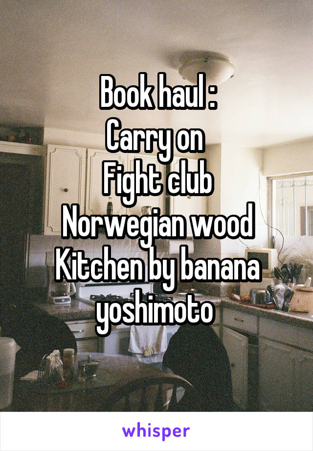 Book haul : Carry on  Fight club Norwegian wood Kitchen by banana yoshimoto